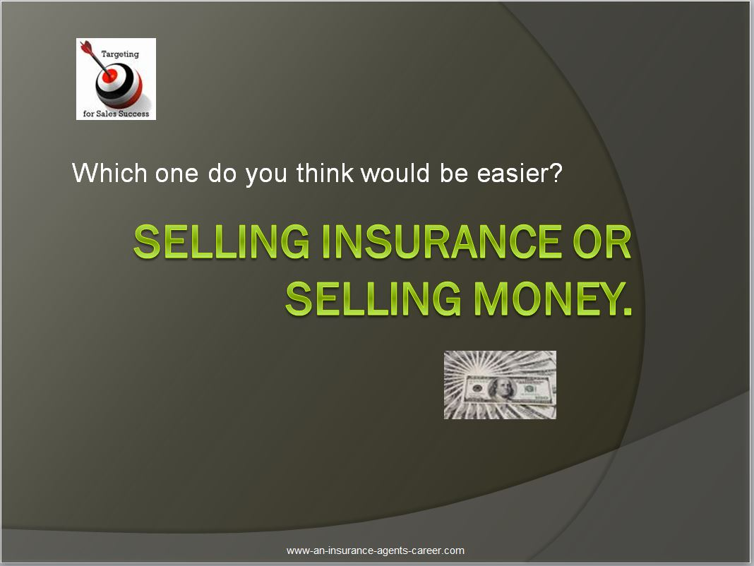 Life Insurance selling technique and selling tips. A concept selling idea. Are you Selling life insurance or are you selling Money?