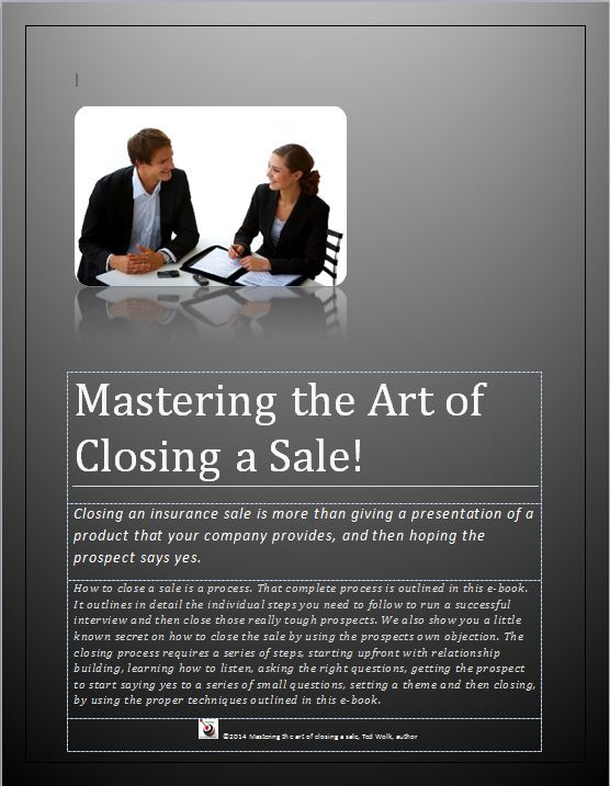 Mastering the art of closing a sale is an e-book that provides proven closing techniques and skills for new and existing insurance agents to help them overcome objections in selling situations.